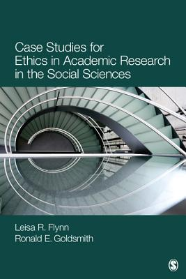 Case Studies for Ethics in Academic Research in the Social Sciences By Flynn, Elizabeth R./ Goldsmith, Ronald E.